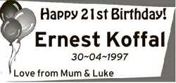 Happy 21st Birthday! Ernest Koffal 30041997 Love from Mum & Luke