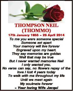 THOMPSON NEIL (THOMMO) 17th January 1955  25 April 2014 To me you were someone special Someone set a...