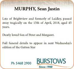 MURPHY, Sean Justin Late of Brightview and formerly of Laidley, passed away tragically on the 15th o...