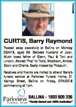 6802347aa CURTIS, Barry Raymond Passed away peacefully at Ballina on Monday 23/4/18, aged 69. Belove...