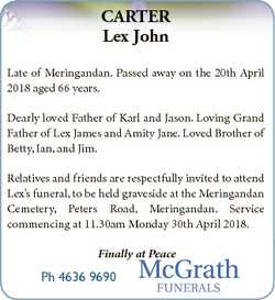 CARTER Lex John Late of Meringandan. Passed away on the 20th April 2018 aged 66 years. Dearly loved...