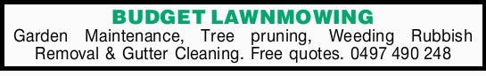 - Garden Maintenance   - Tree pruning   - Weeding Rubbish Removal   - Gutter Cleaning...