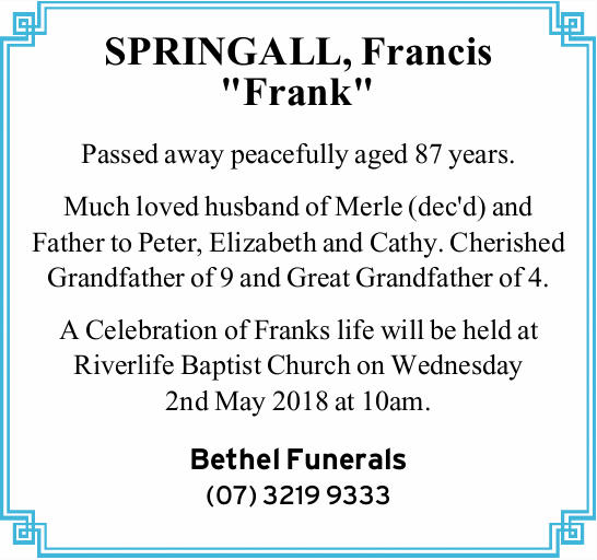 "SPRINGALL, Francis ""Frank"" Passed away peacefully aged 87 years. Much loved husband of..."