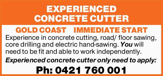 EXPERIENCED CONCRETE CUTTER    GOLD COAST IMMEDIATE START   Experience in concrete cuttin...
