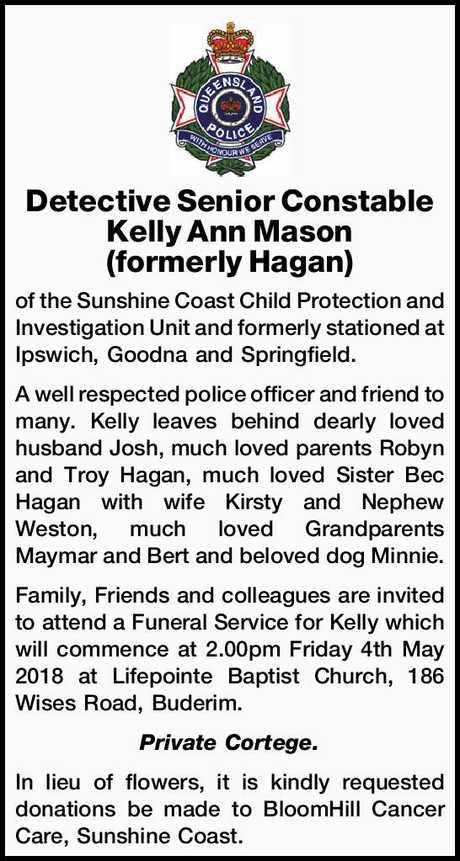 <p> Detective Senior Constable Kelly Ann Mason </p> <p> (formerly Hagan) of the Sunshine Coast...</p>