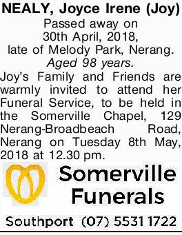 NEALY, Joyce Irene (Joy)   Passed away on 30th April, 2018, late of Melody Park, Nerang.  ...