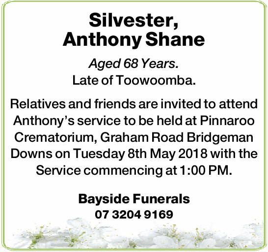 Silvester, Anthony Shane Aged 68 Years. Late of Toowoomba. Relatives and friends are invited to a...