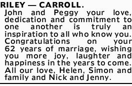 RILEY _ CARROLL. John and Peggy your love, dedication and commitment to one another is truly an i...
