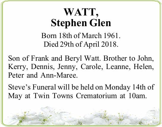 WATT, Stephen Glen Born 18th of March 1961. Died 29th of April 2018. Son of Frank and Beryl Watt....