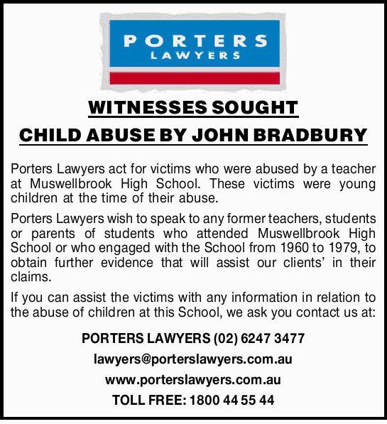 WITNESSES SOUGHT CHILD ABUSE BY JOHN BRADBURYPorters Lawyers act for victims who were abused by a...