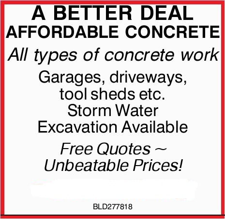 A BETTER DEAL AFFORDABLE CONCRETE All types of concrete work Garages, driveways, tool sheds etc....