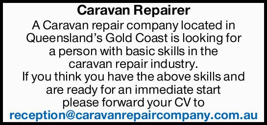 A Caravan repair company located in Queensland's Gold Coast is looking for a person with basi...