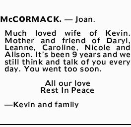 McCORMACK. _ Joan.   Much loved wife of Kevin.Mother and friend of Daryl, Leanne, Carol...