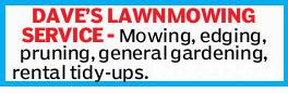 DAVE'S LAWNMOWING SERVICE - Mowing, edging, pruning, general gardening, rental tidy-ups.