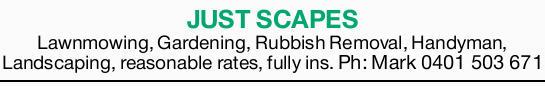 Lawnmowing,    Gardening,    Rubbish Removal,    Handyman,    Landscaping,    ...