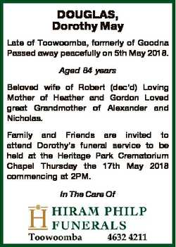 DOUGLAS, Dorothy May Late of Toowoomba, formerly of Goodna Passed away peacefully on 5th May 2018. A...