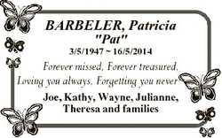"BARBELER, Patricia ""Pat"" 3/5/1947  16/5/2014 Forever missed, Forever treasured, Loving you..."