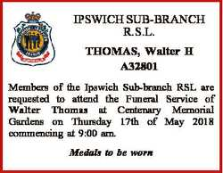 IPSWICH SUB-BRANCH R.S.L. THOMAS, Walter H A32801 Members of the Ipswich Sub-branch RSL are requeste...