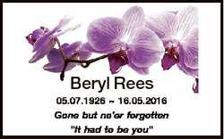 """Beryl Rees 05.07.1926  16.05.2016 Gone but ne'er forgotten """"It had to be you"""""""