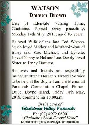 WATSON Doreen Brown Late of Edenvale Nursing Home, Gladstone. Passed away peacefully, Monday 14th May...