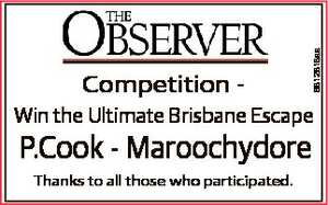 6812818aa Competition - Win the Ultimate Brisbane Escape P.Cook - Maroochydore Thanks to all those who...