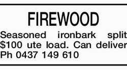 FIREWOOD   Seasoned ironbark split $100 ute load.   Can deliver Ph 0437 149 610