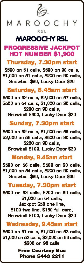 PROGRESSIVE JACKPOT HOT NUMBER $1,900   Thursday, 7.30pm start $500 on 51 calls, $500 on 90 c...