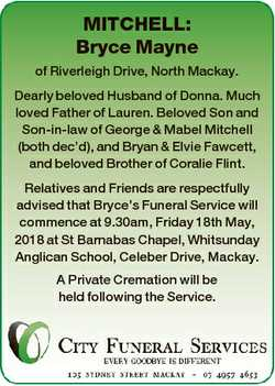 MITCHELL: Bryce Mayne of Riverleigh Drive, North Mackay. Dearly beloved Husband of Donna. Much loved...