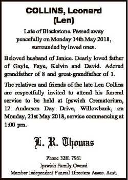 COLLINS, Leonard (Len) Late of Blackstone. Passed away peacefully on Monday 14th May 2018, surrounde...