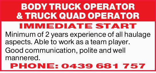 BODY TRUCK OPERATOR & TRUCK QUAD OPERATOR IMMEDIATE START   Minimum of 2 years experience...