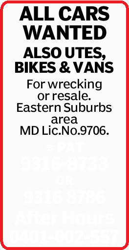 ALL CARS WANTED ALSO UTES, BIKES & VANS For wrecking or resale. Eastern Suburbs area MD Lic.N...