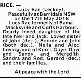 RICE.- Lucy Rae (Leckey).   Peacefully at Berridale NSW on the 17th May 2018 Lucy Rae f...