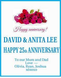 DAVID & ANITA LEE HAPPY 25th ANNIVERSARY To our Mum and Dad Love _ Olivia, Ryan, Joshua xoxox...