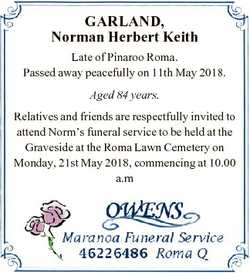 GARLAND, Norman Herbert Keith Late of Pinaroo Roma. Passed away peacefully on 11th May 2018. Aged 84...