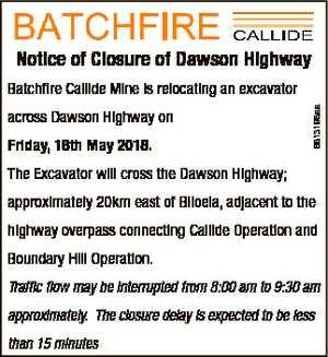 Notice of Closure of Dawson Highway across Dawson Highway on Friday, 18th May 2018. 6813198aa Batchfire...