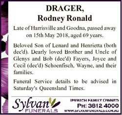 DRAGER, Rodney Ronald Late of Harrisville and Goodna, passed away on 15th May 2018, aged 69 years. B...