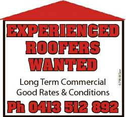 Long Term Commercial Good Rates & Conditions 6796443ae EXPERIENCED ROOFERS WANTED Ph 0413 512 89...