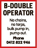 No chains, no tarps, bulk pump in, pump out. Phone 0412 822 946