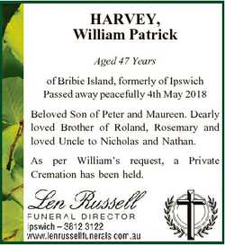 HARVEY, William Patrick Aged 47 Years of Bribie Island, formerly of Ipswich Passed away peacefully 4...