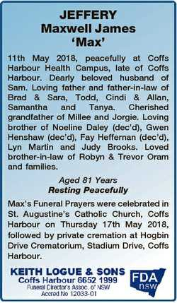 JEFFERY Maxwell James `Max' 11th May 2018, peacefully at Coffs Harbour Health Campus, late of Co...