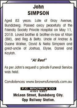 John SIMPSON Aged 83 years. Late of Gray Avenue, Bundaberg. Passed away peacefully at the Friendly S...