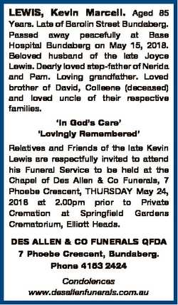 LEWIS, Kevin Marcell. Aged 85 Years. Late of Barolin Street Bundaberg. Passed away peacefully at Bas...