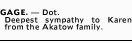 GAGE, Dot. - Deepest sympathy to Karen from the Akatow family.