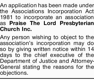 An application has been made under the Associations Incorporation Act 1981 to incorporate an asso...
