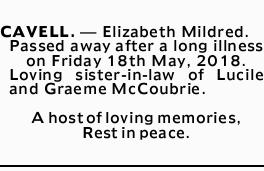 CAVELL.- Elizabeth Mildred. Passed away after a long illness on Friday 18th May, 2018. Lovi...