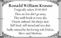 Ronald William Krause Tragically taken 25-05-2015 Those we love don't go away, They walk be...