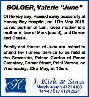 "BOLGER, Valerie ""June"" Of Hervey Bay. Passed away peacefully at Hervey Bay Hospital, on 17th..."