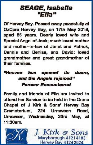"SEAGE, Isabella ""Ella"" Of Hervey Bay. Passed away peacefully at OzCare Hervey Bay, on 17th..."