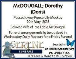 McDOUGALL; Dorothy (Doris) Passed away Peacefully Mackay 20th May, 2018 Beloved wife of late Eddie M...