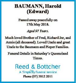 BAUMANN, Harold (Edward) Passed away peacefully on 17th May 2018. Aged 97 Years. Much loved Brother...